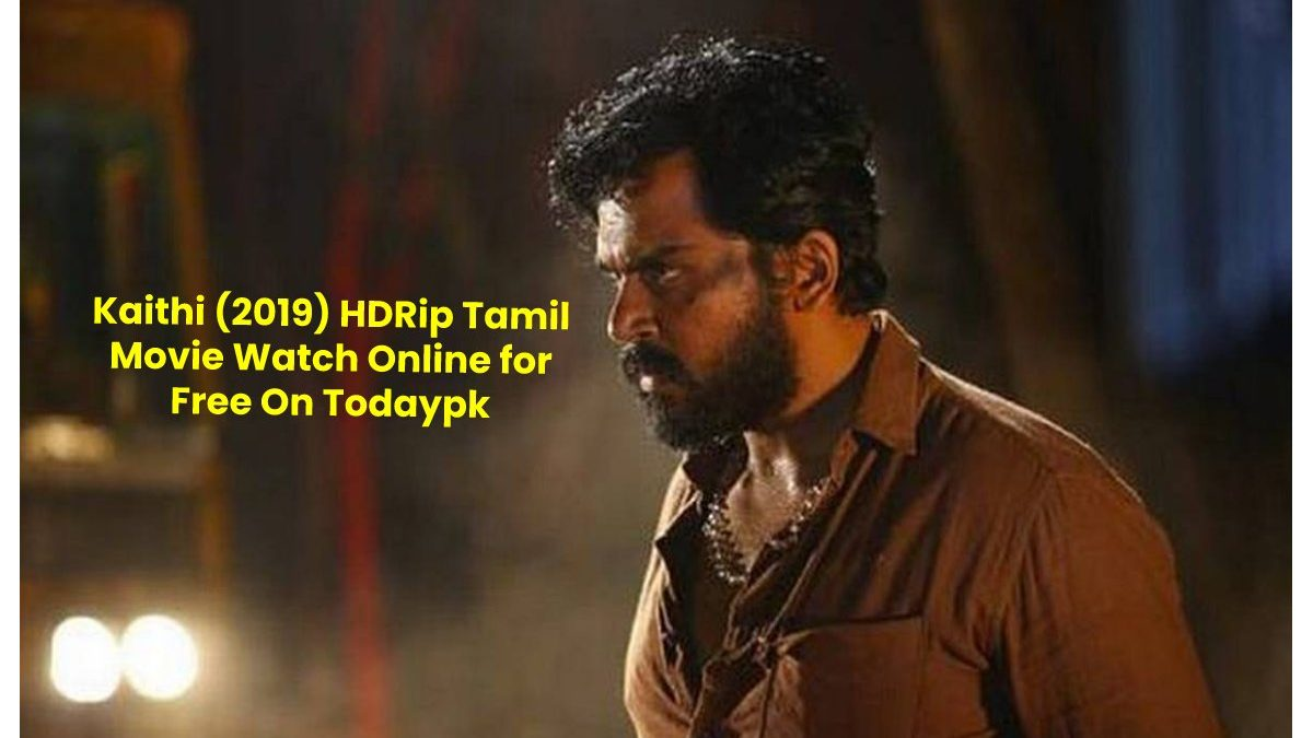 Watch Kaithi (2019) Tamil Full Movie Online for Free on Todaypk