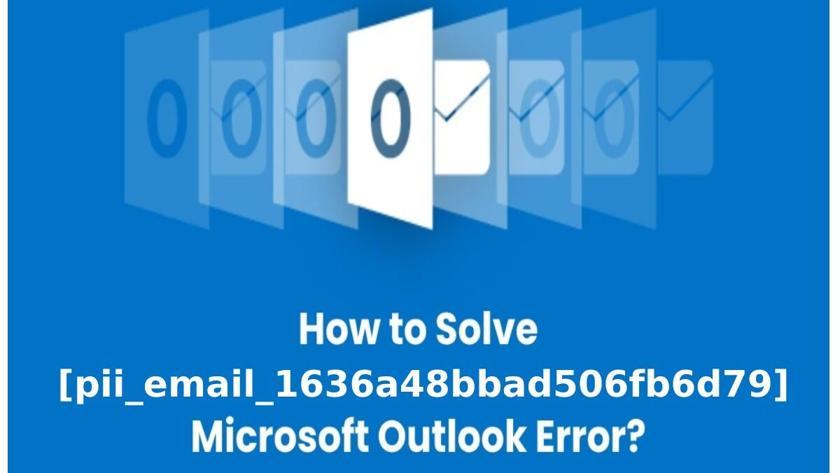 How To Solve [pii_email_1636a48bbad506fb6d79] Outlook Error