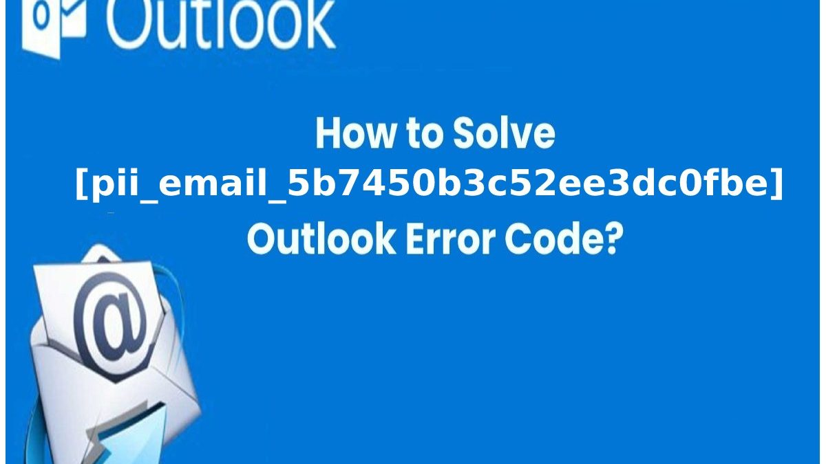 How To Fix Outlook [pii_email_5b7450b3c52ee3dc0fbe] Error Code