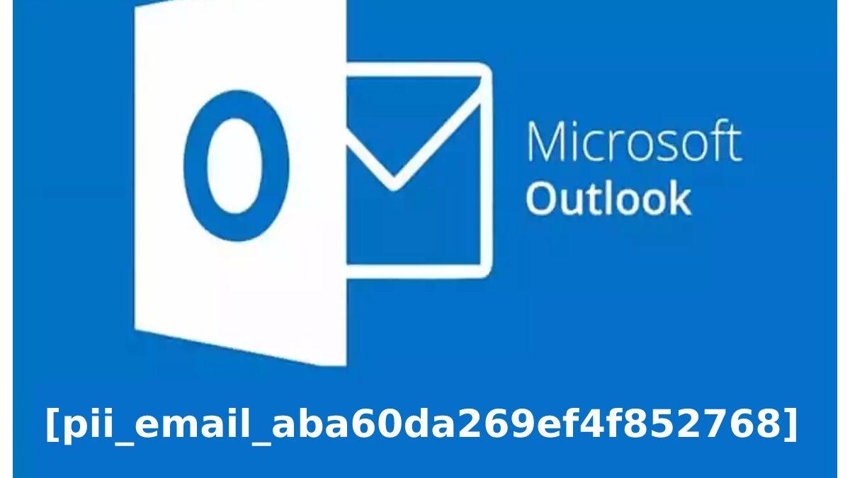 How To Solve [Pii_Email_Aba60da269ef4f852768] Error?