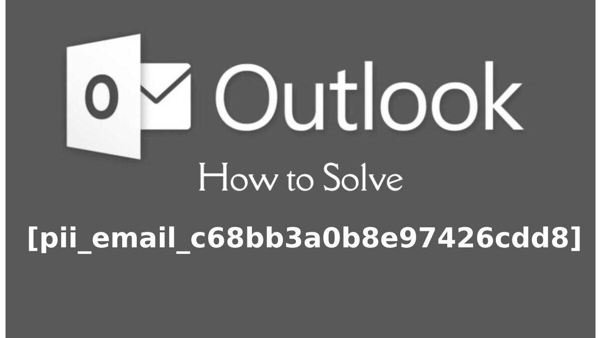 How To Solve [Pii_Email_C68bb3a0b8e97426cdd8] Error?