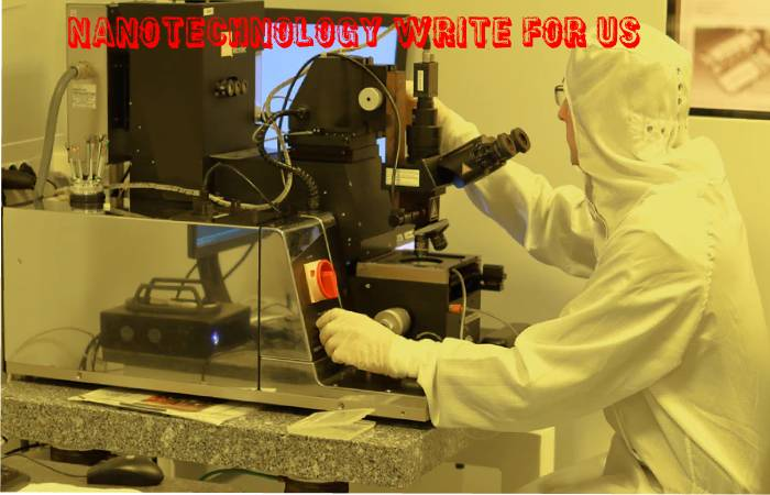 Nanotechnology Write For Us