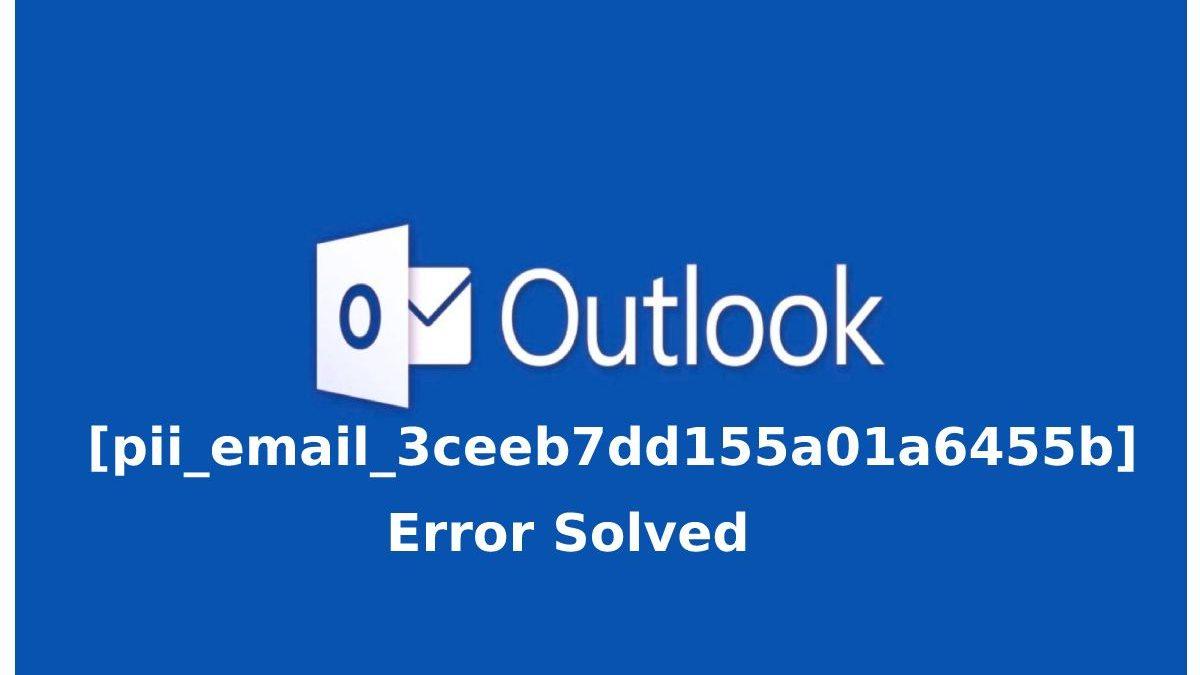 How to Fix pii_email_3ceeb7dd155a01a6455b