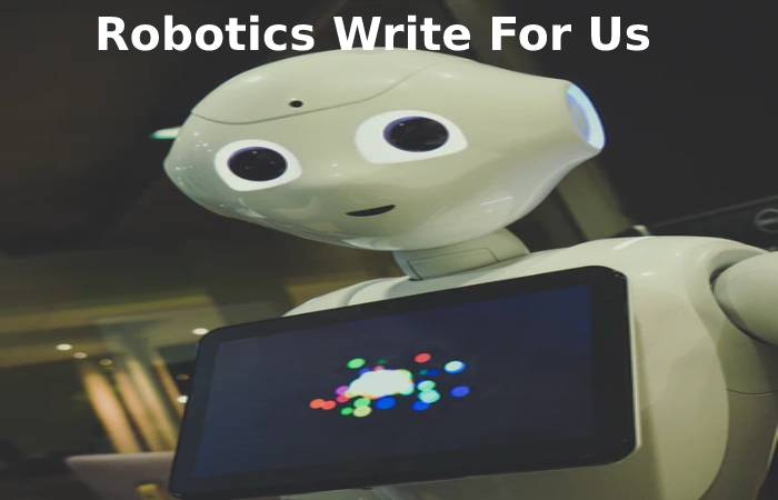 Robotics Write For Us