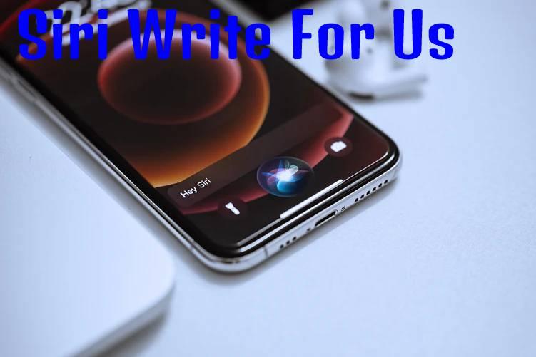 Siri Write For Us
