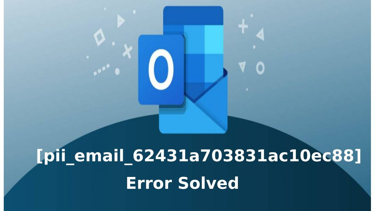 How to  solve [pii_email_62431a703831ac10ec88] Error code