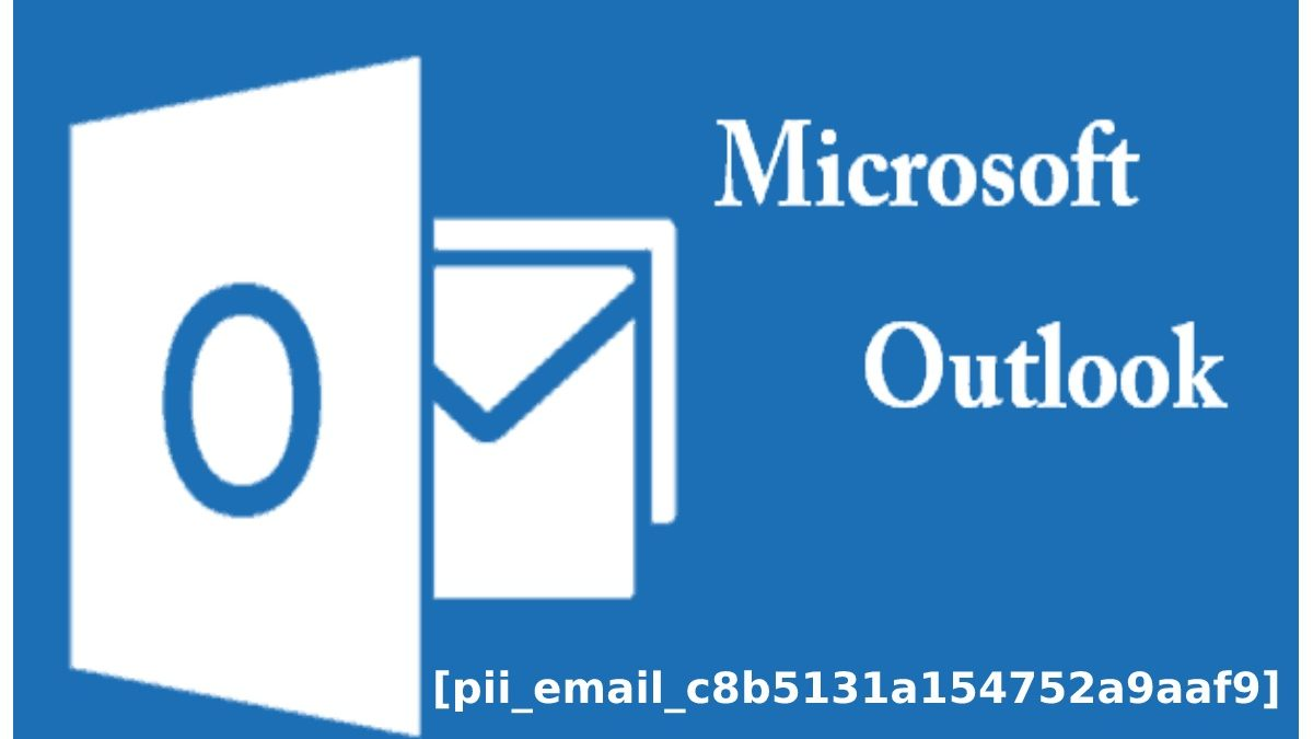 How to Solve [pii_email_c8b5131a154752a9aaf9] Microsoft Outlook Error?